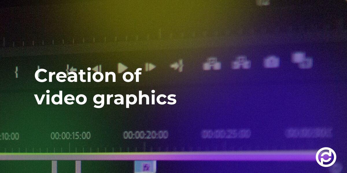 Video Graphics Creation